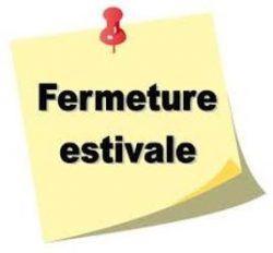 Fermeture Estivale